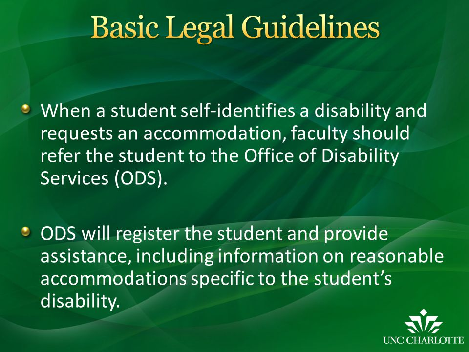 When a student self-identifies a disability and requests an accommodation, faculty should refer the student to the Office of Disability Services (ODS)