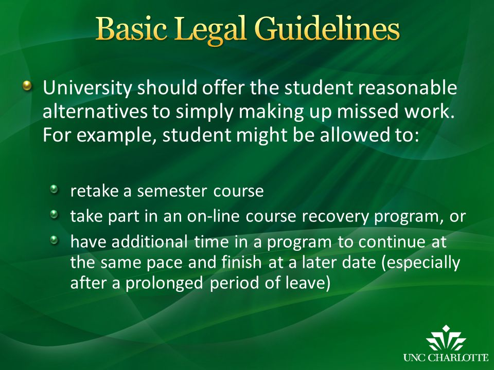 University should offer the student reasonable alternatives to simply making up missed work. For example, student might be allowed to: retake a semest