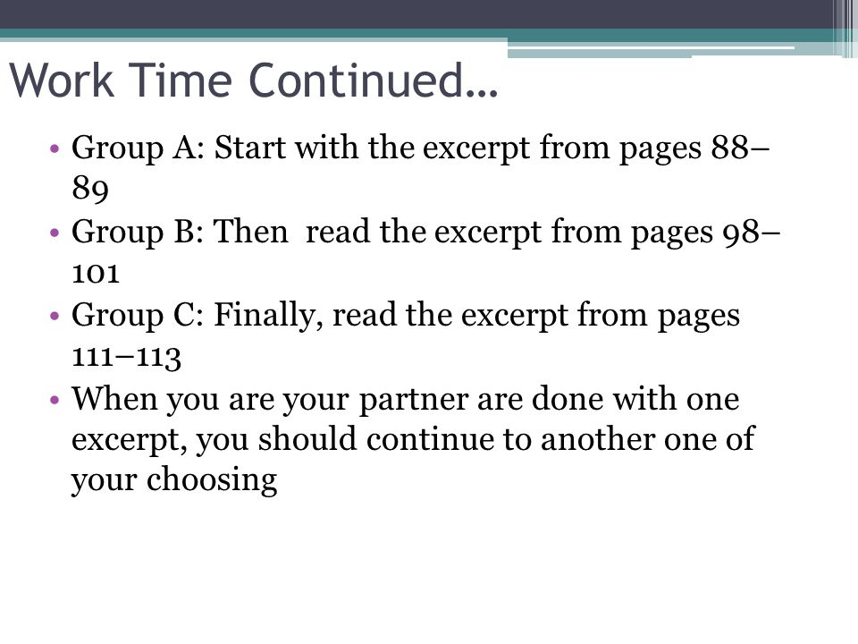 Work Time Continued… Group A: Start with the excerpt from pages 88– 89 Group B: Then read the excerpt from pages 98– 101 Group C: Finally, read the ex