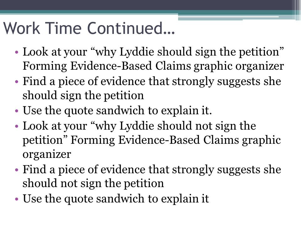 """Work Time Continued… Look at your """"why Lyddie should sign the petition"""" Forming Evidence-Based Claims graphic organizer Find a piece of evidence that"""