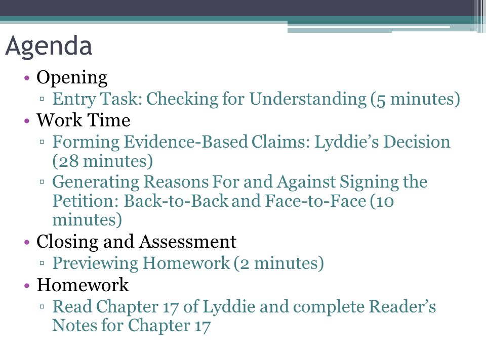 Agenda Opening ▫Entry Task: Checking for Understanding (5 minutes) Work Time ▫Forming Evidence-Based Claims: Lyddie's Decision (28 minutes) ▫Generatin