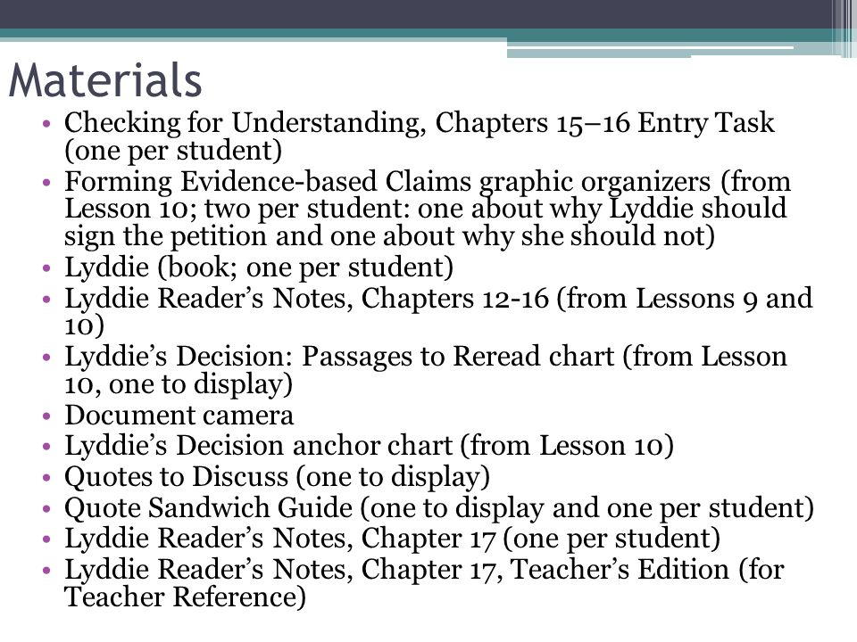 Materials Checking for Understanding, Chapters 15–16 Entry Task (one per student) Forming Evidence-based Claims graphic organizers (from Lesson 10; tw