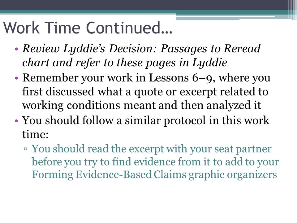 Work Time Continued… Review Lyddie's Decision: Passages to Reread chart and refer to these pages in Lyddie Remember your work in Lessons 6–9, where yo