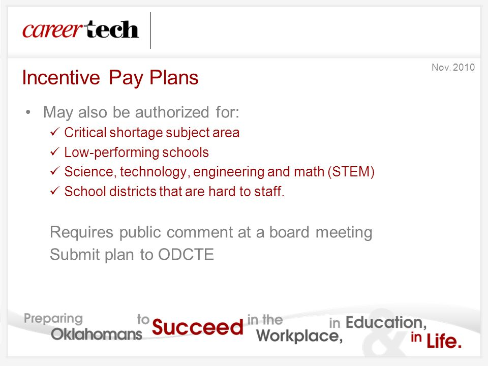 Incentive Pay Plans May also be authorized for: Critical shortage subject area Low-performing schools Science, technology, engineering and math (STEM)
