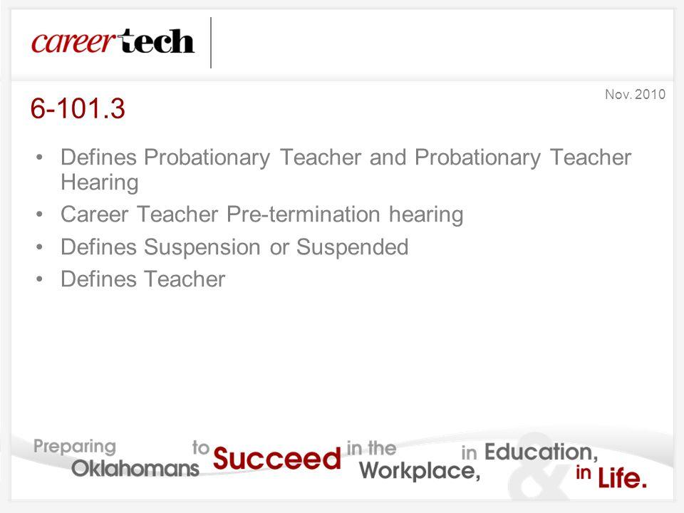 6-101.3 Defines Probationary Teacher and Probationary Teacher Hearing Career Teacher Pre-termination hearing Defines Suspension or Suspended Defines Teacher Nov.