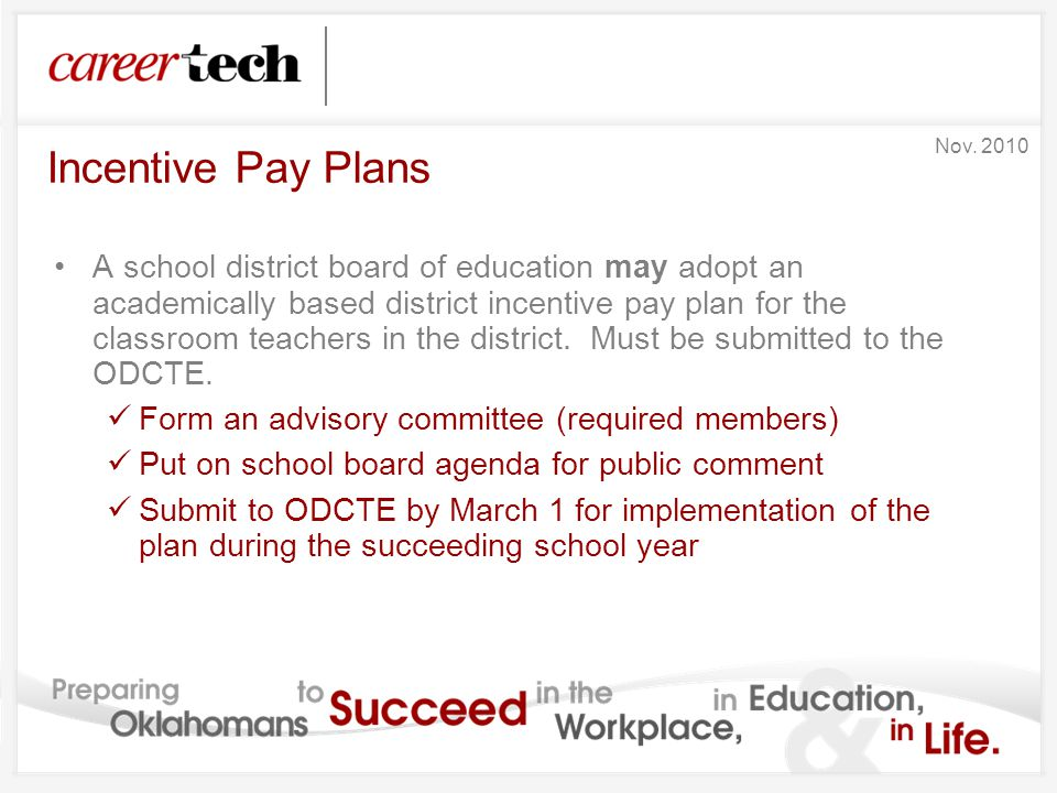 Incentive Pay Plans A school district board of education may adopt an academically based district incentive pay plan for the classroom teachers in the