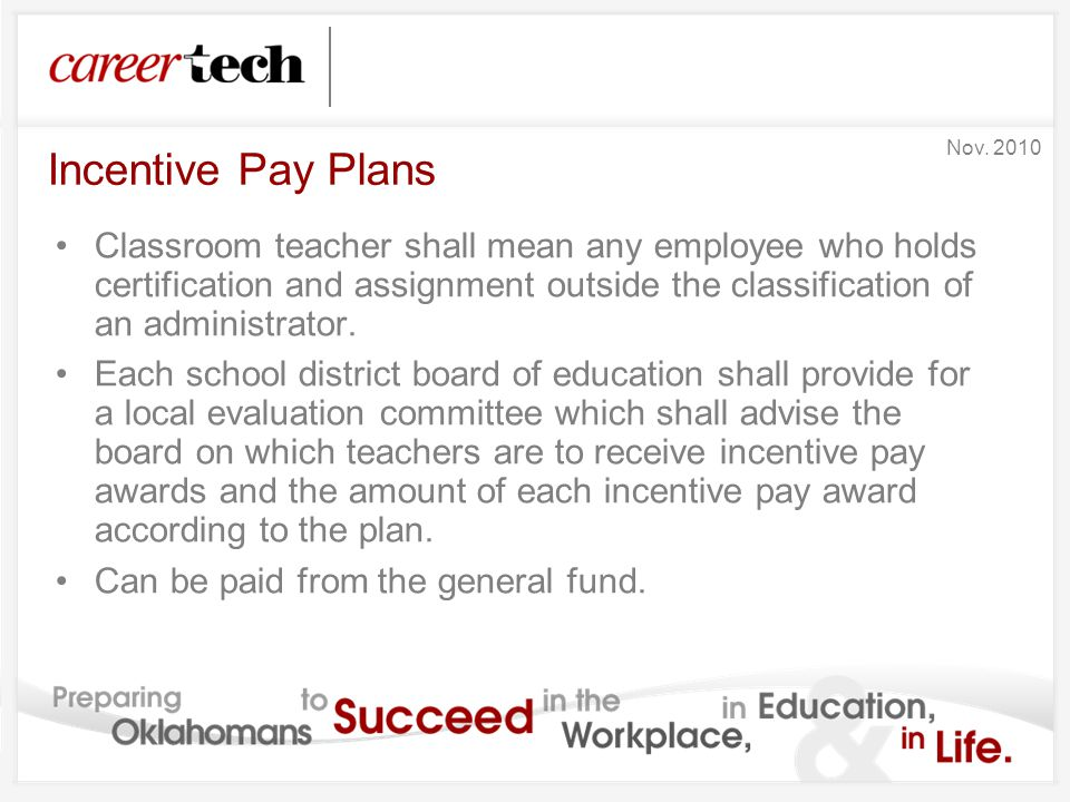 Incentive Pay Plans Classroom teacher shall mean any employee who holds certification and assignment outside the classification of an administrator. E