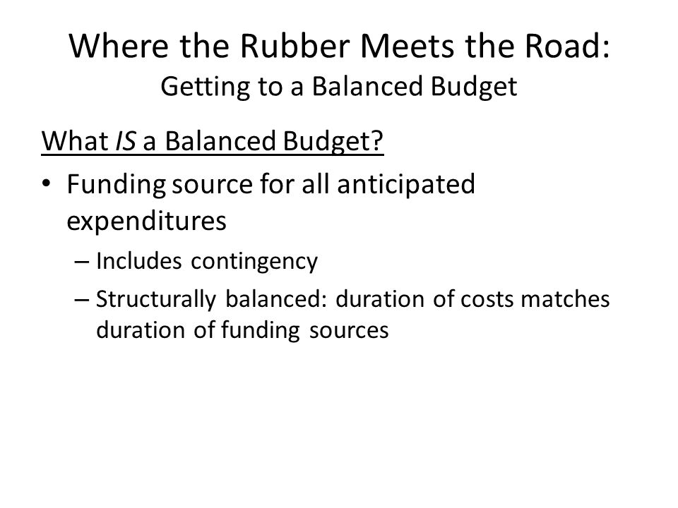 Where the Rubber Meets the Road: Getting to a Balanced Budget What IS a Balanced Budget.