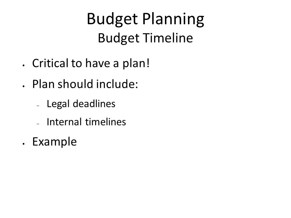 Budget Planning Budget Timeline Critical to have a plan.
