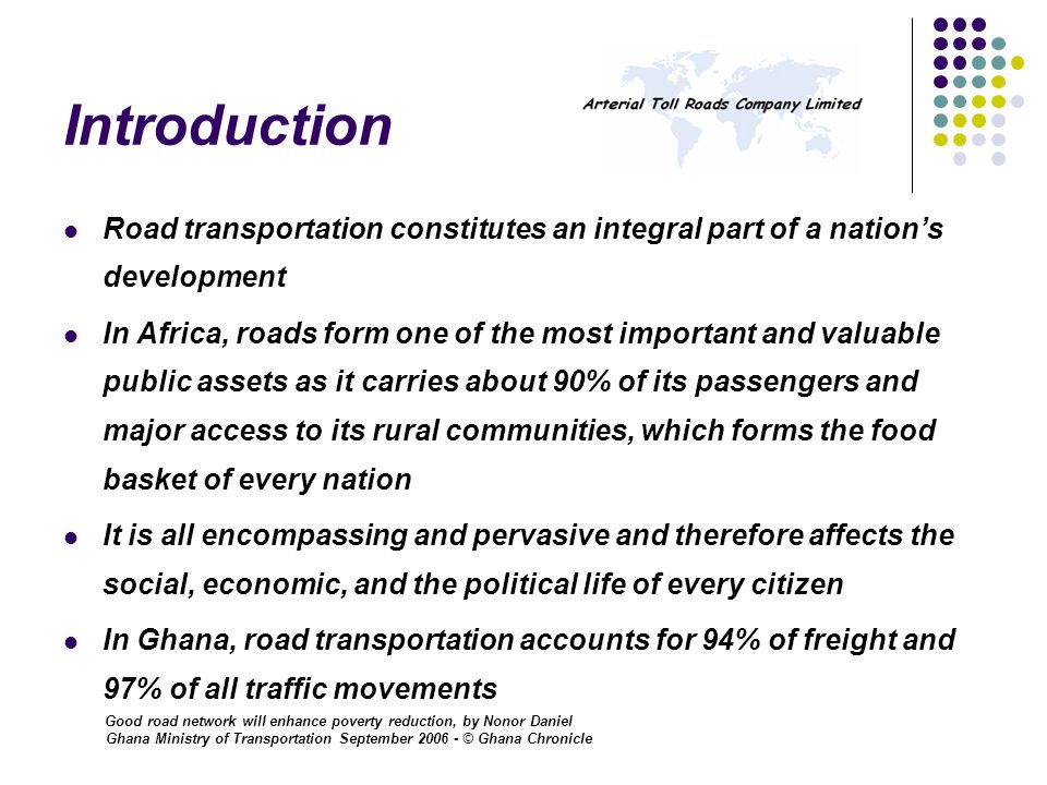 Introduction In the growth of countries such as India and China, we have seen that there is a positive correlation between investment in road transportation and growth and poverty reduction.