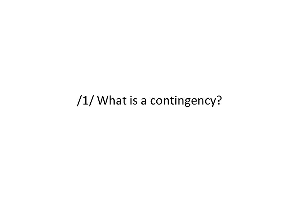 /1/ What is a contingency?