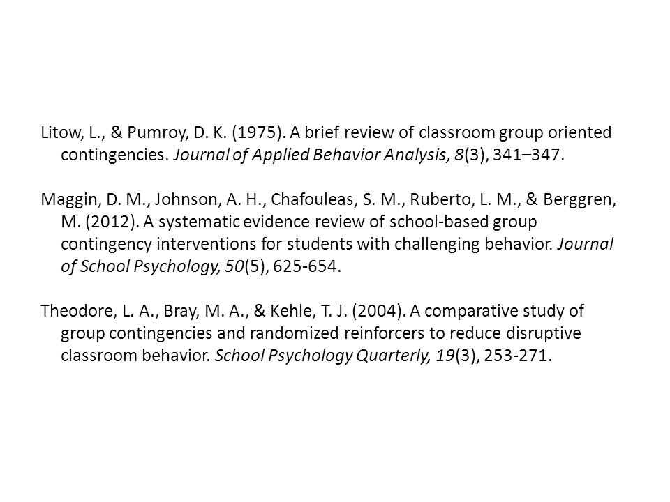 Litow, L., & Pumroy, D. K. (1975). A brief review of classroom group oriented contingencies.