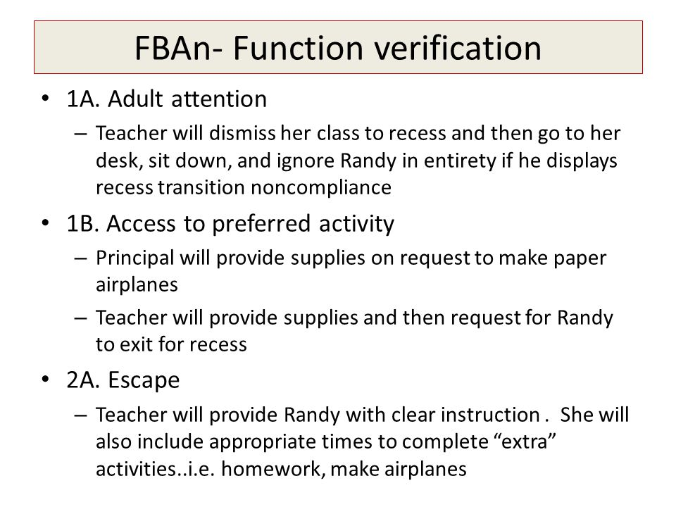FBAn- Function verification 1A. Adult attention – Teacher will dismiss her class to recess and then go to her desk, sit down, and ignore Randy in enti