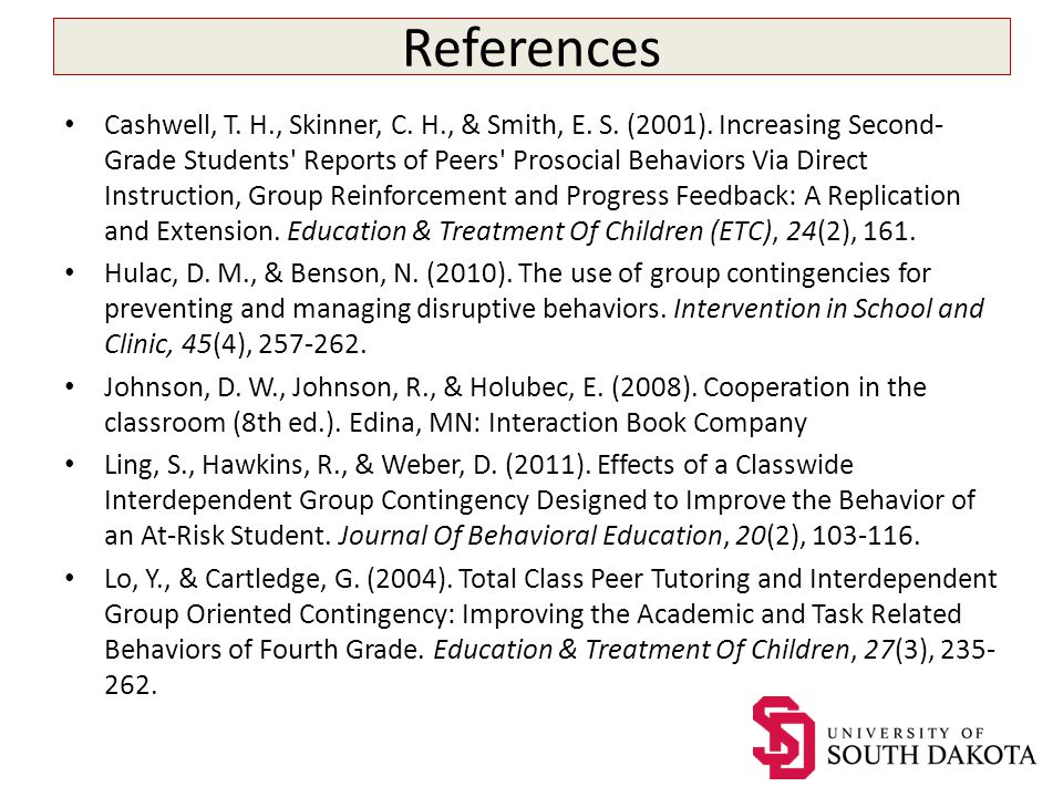References Cashwell, T. H., Skinner, C. H., & Smith, E. S. (2001). Increasing Second- Grade Students' Reports of Peers' Prosocial Behaviors Via Direct