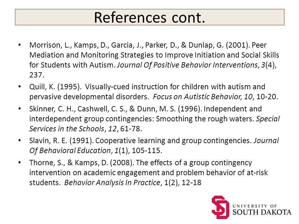 References cont. Morrison, L., Kamps, D., Garcia, J., Parker, D., & Dunlap, G.