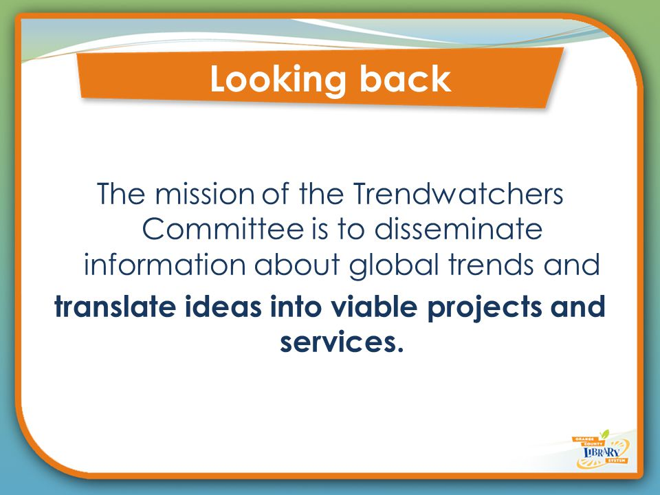 The mission of the Trendwatchers Committee is to disseminate information about global trends and translate ideas into viable projects and services.