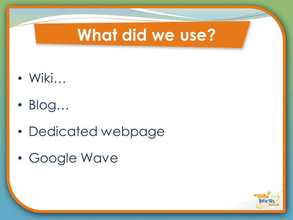 Wiki… Blog… Dedicated webpage Google Wave What did we use