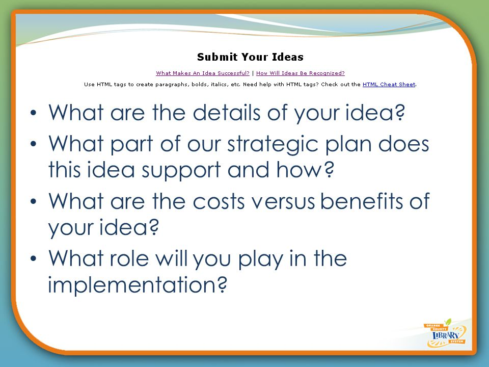 What are the details of your idea. What part of our strategic plan does this idea support and how.