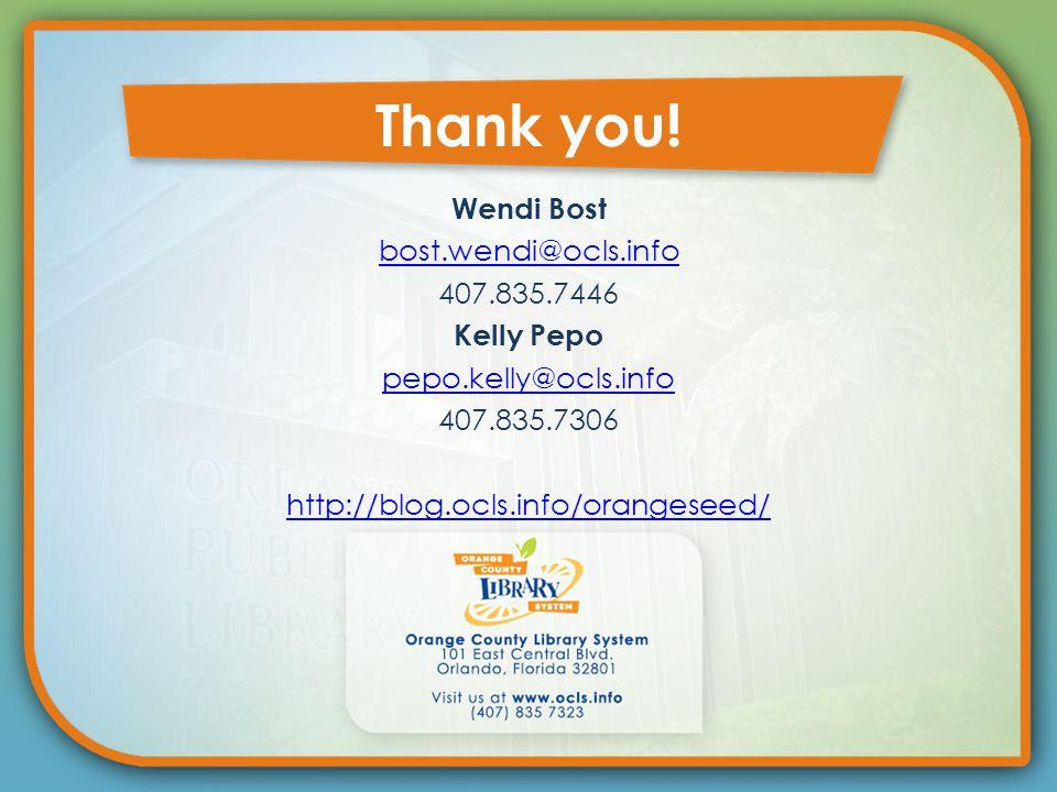 Wendi Bost bost.wendi@ocls.info 407.835.7446 Kelly Pepo pepo.kelly@ocls.info 407.835.7306 http://blog.ocls.info/orangeseed/ Thank you!