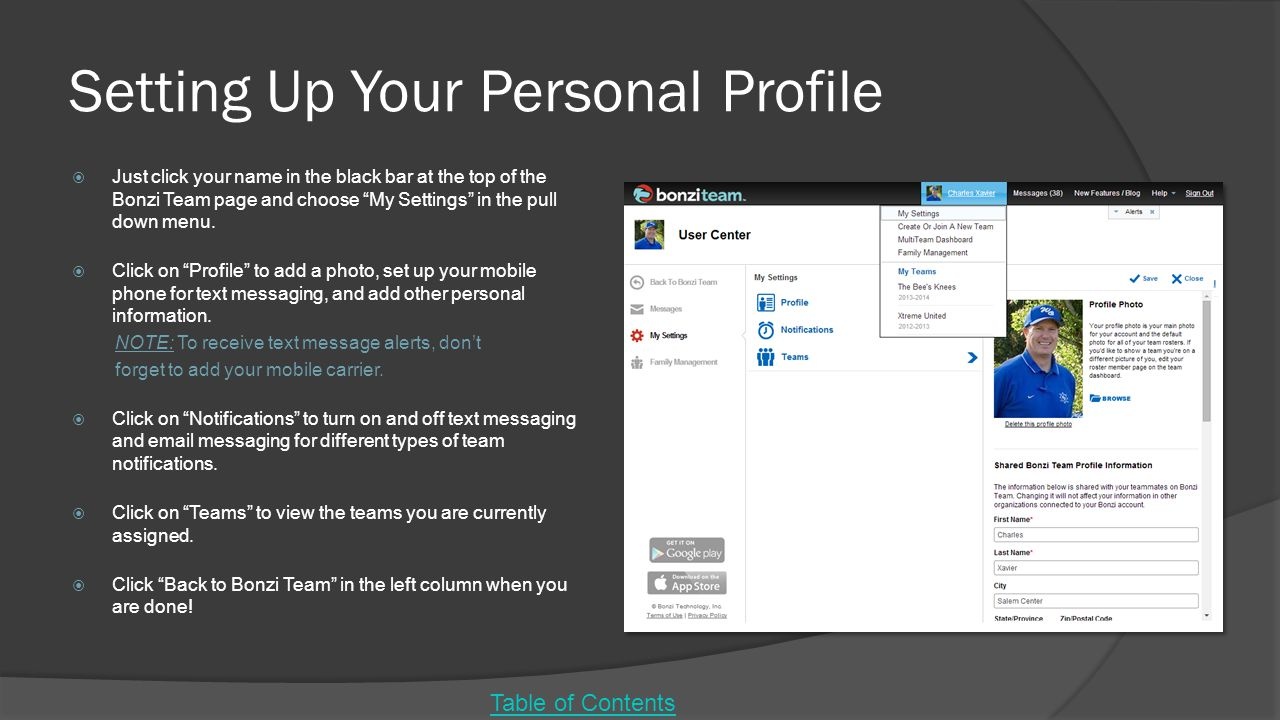 Setting Up Your Personal Profile  Just click your name in the black bar at the top of the Bonzi Team page and choose My Settings in the pull down menu.