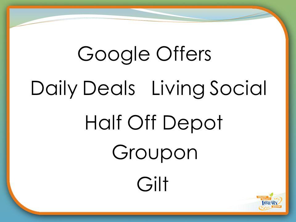 Gilt Google Offers Living Social Half Off Depot Groupon Daily Deals