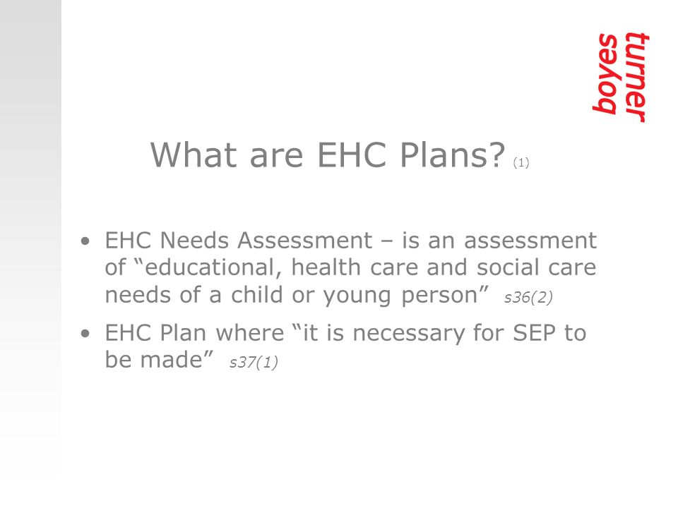 The Plan must specify SEN, outcomes, SEP, any health and social care provision reasonably required by the learning difficulties and disabilities which result in the SEN s37(2) What are EHC Plans.