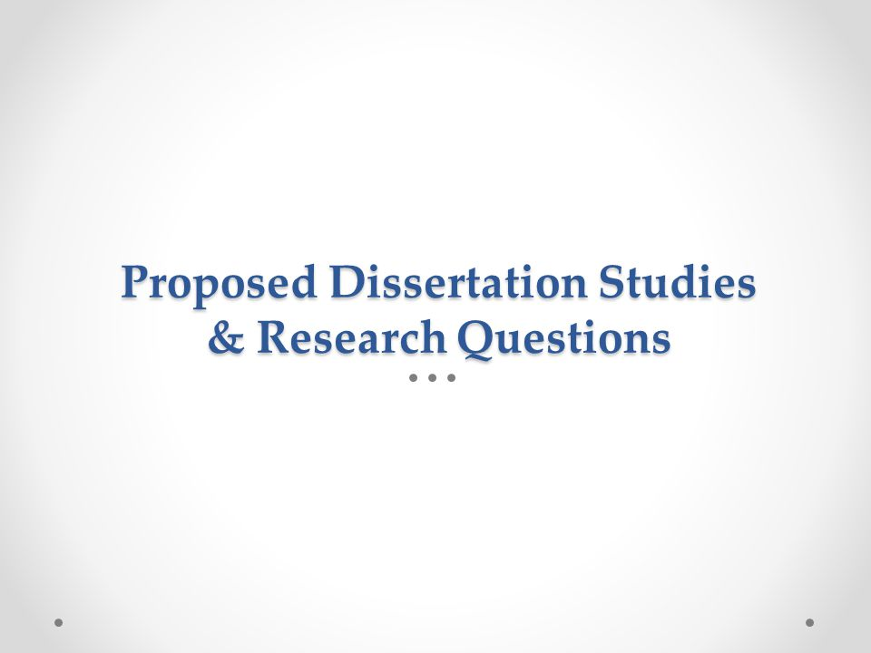 Proposed Dissertation Studies & Research Questions