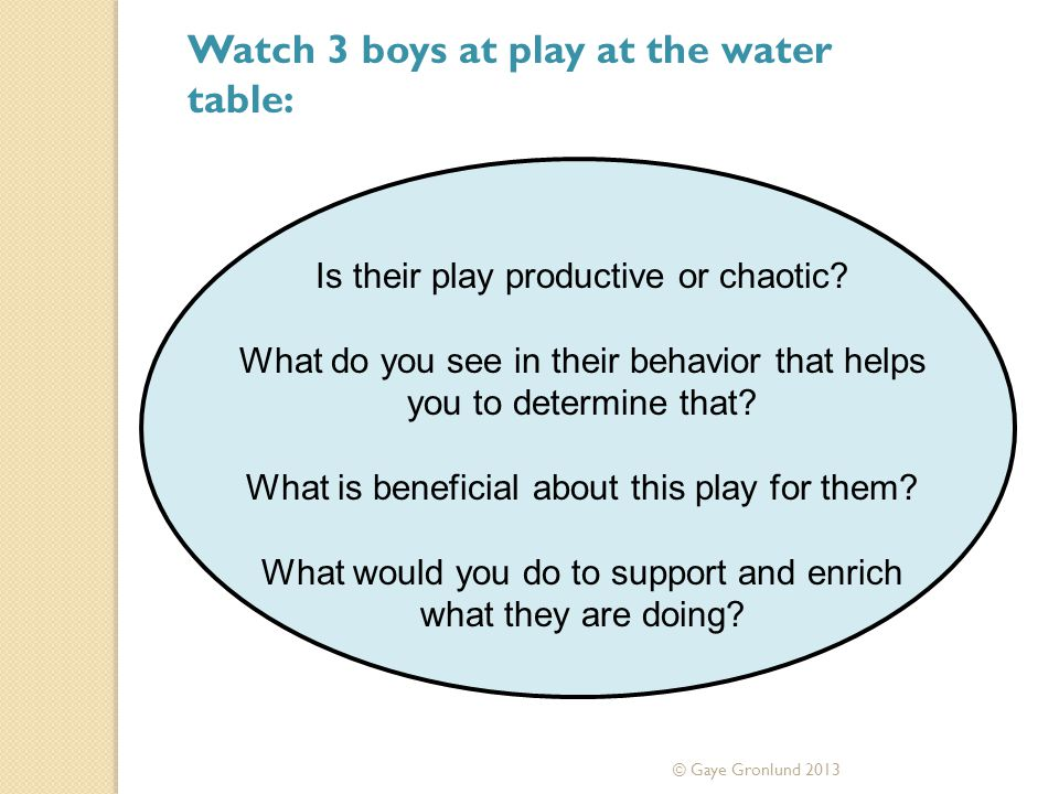 Is their play productive or chaotic.