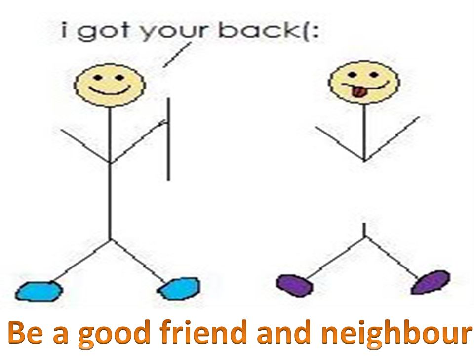 Be a good friend and neighbour