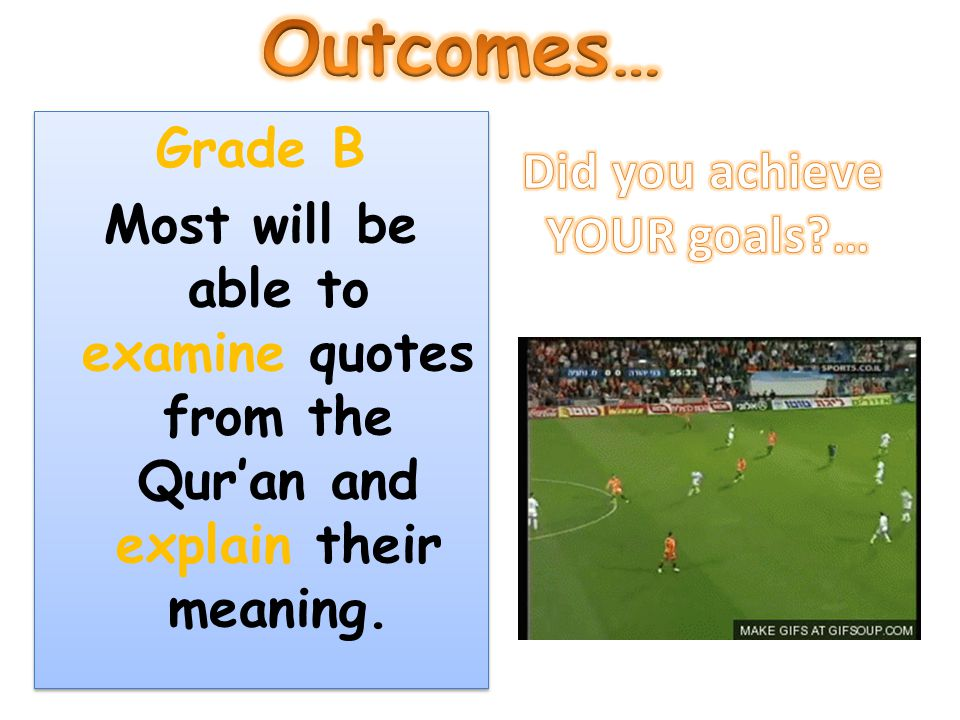Grade B Most will be able to examine quotes from the Qur'an and explain their meaning. Grade B Most will be able to examine quotes from the Qur'an and