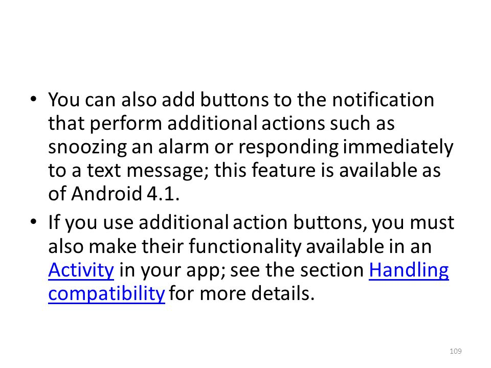 You can also add buttons to the notification that perform additional actions such as snoozing an alarm or responding immediately to a text message; this feature is available as of Android 4.1.