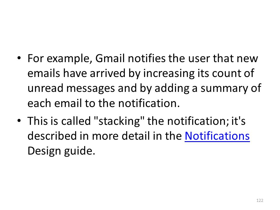 For example, Gmail notifies the user that new emails have arrived by increasing its count of unread messages and by adding a summary of each email to the notification.