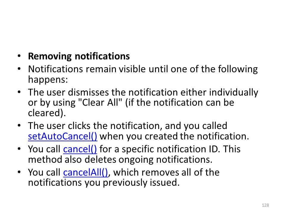 Removing notifications Notifications remain visible until one of the following happens: The user dismisses the notification either individually or by using Clear All (if the notification can be cleared).