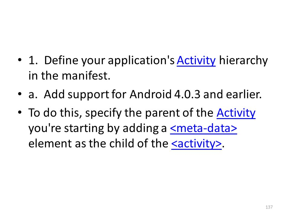 1. Define your application s Activity hierarchy in the manifest.Activity a.