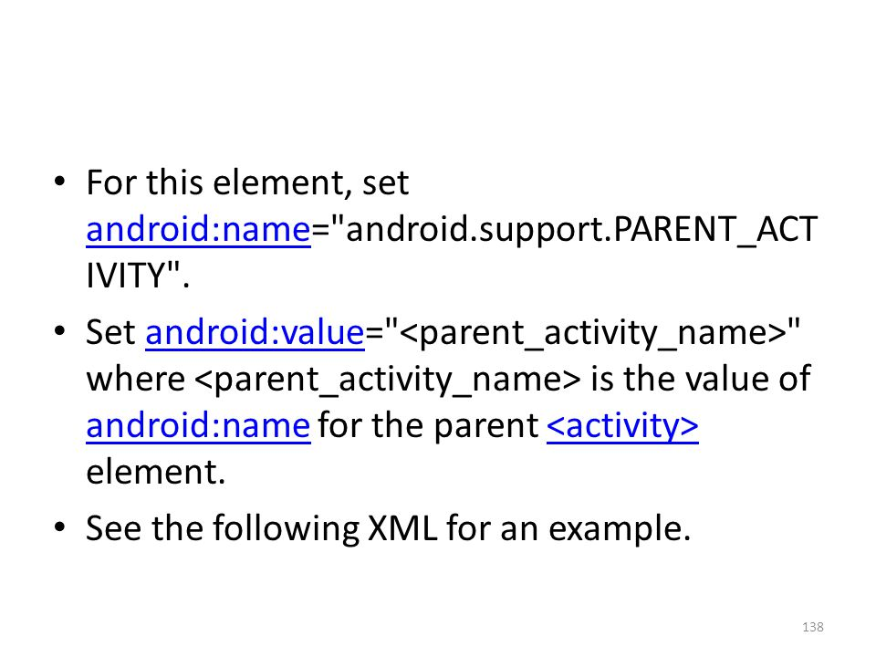 For this element, set android:name= android.support.PARENT_ACT IVITY .