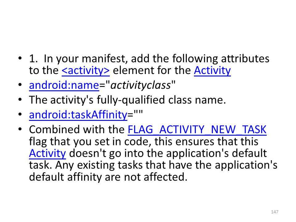 1. In your manifest, add the following attributes to the element for the Activity Activity android:name=