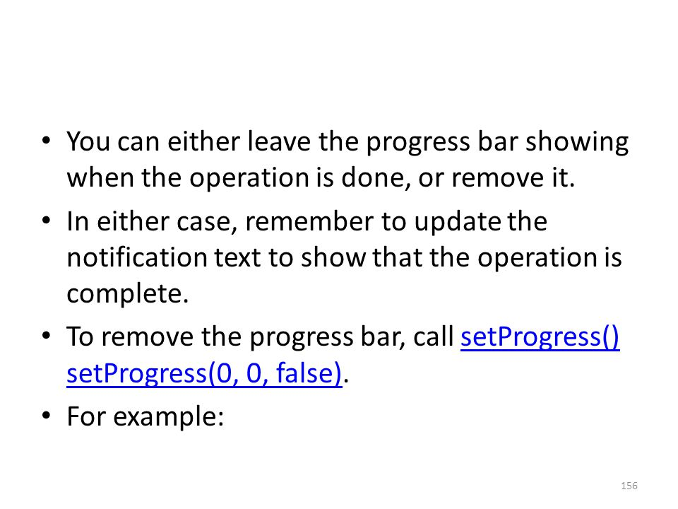 You can either leave the progress bar showing when the operation is done, or remove it.