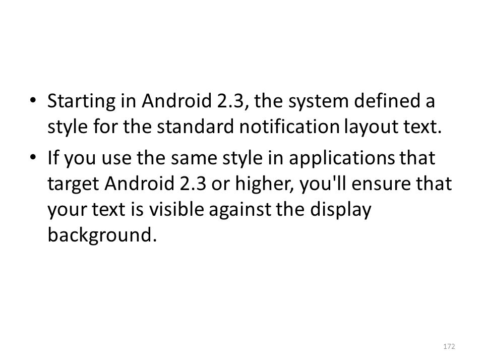 Starting in Android 2.3, the system defined a style for the standard notification layout text.