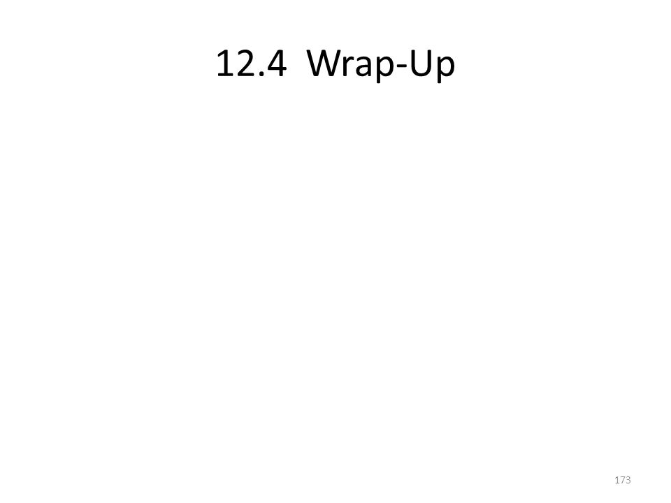 12.4 Wrap-Up 173