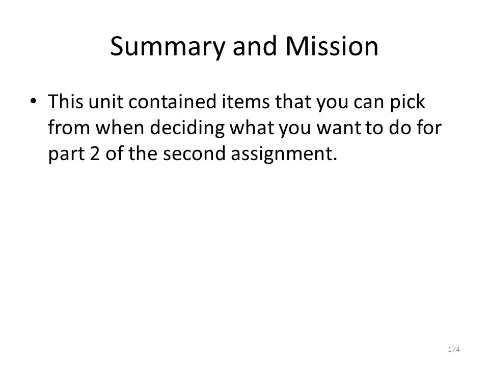 Summary and Mission This unit contained items that you can pick from when deciding what you want to do for part 2 of the second assignment.