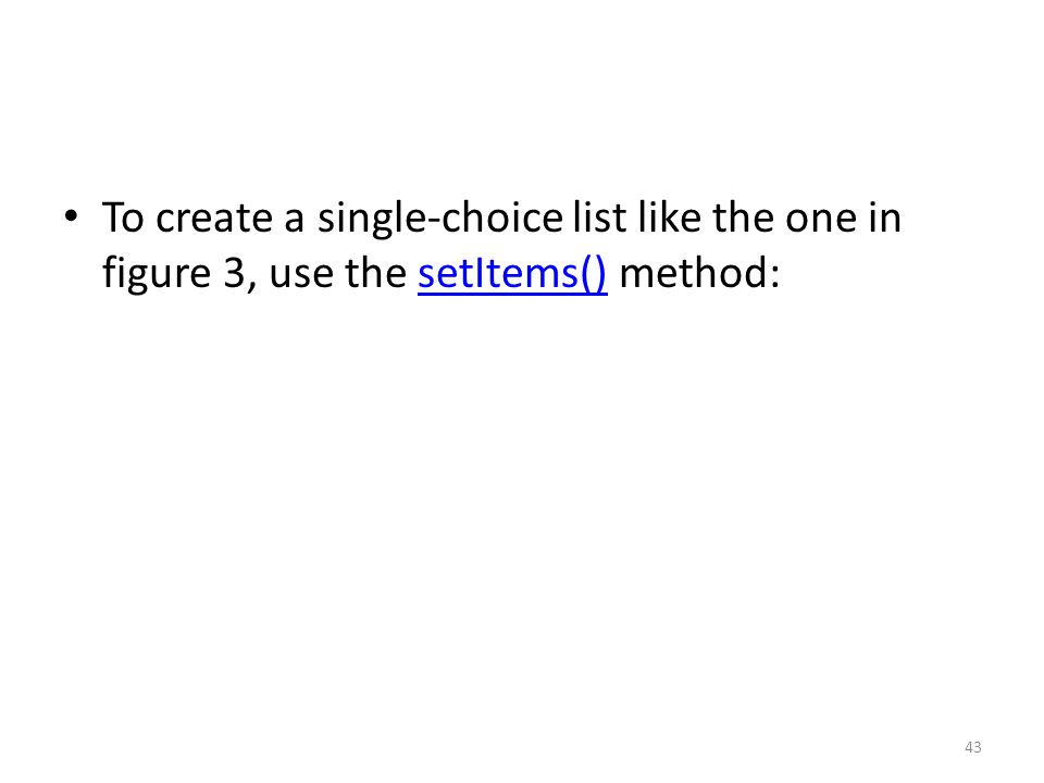 To create a single-choice list like the one in figure 3, use the setItems() method:setItems() 43