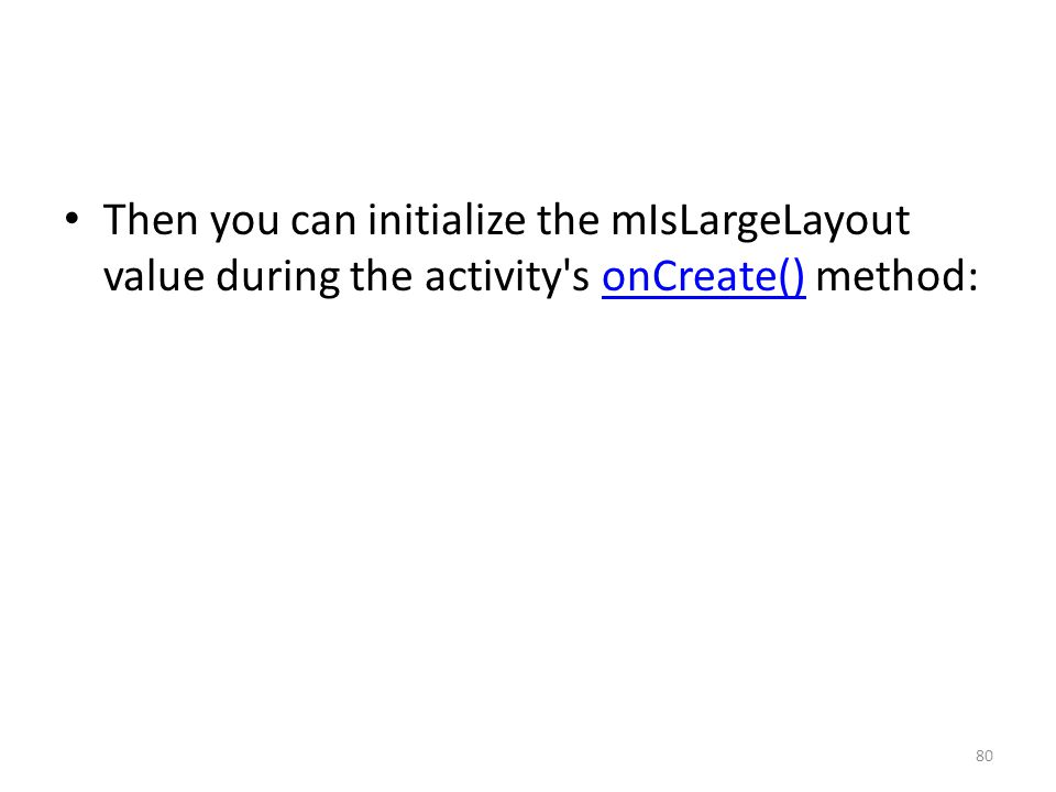 Then you can initialize the mIsLargeLayout value during the activity s onCreate() method:onCreate() 80