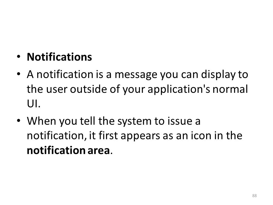 Notifications A notification is a message you can display to the user outside of your application s normal UI.