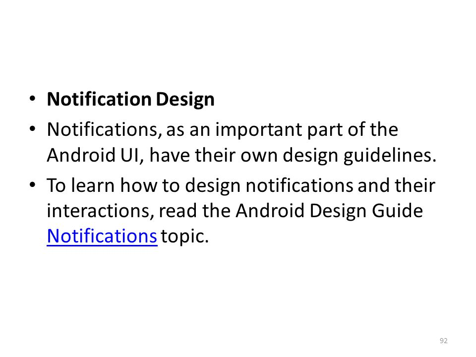 Notification Design Notifications, as an important part of the Android UI, have their own design guidelines.