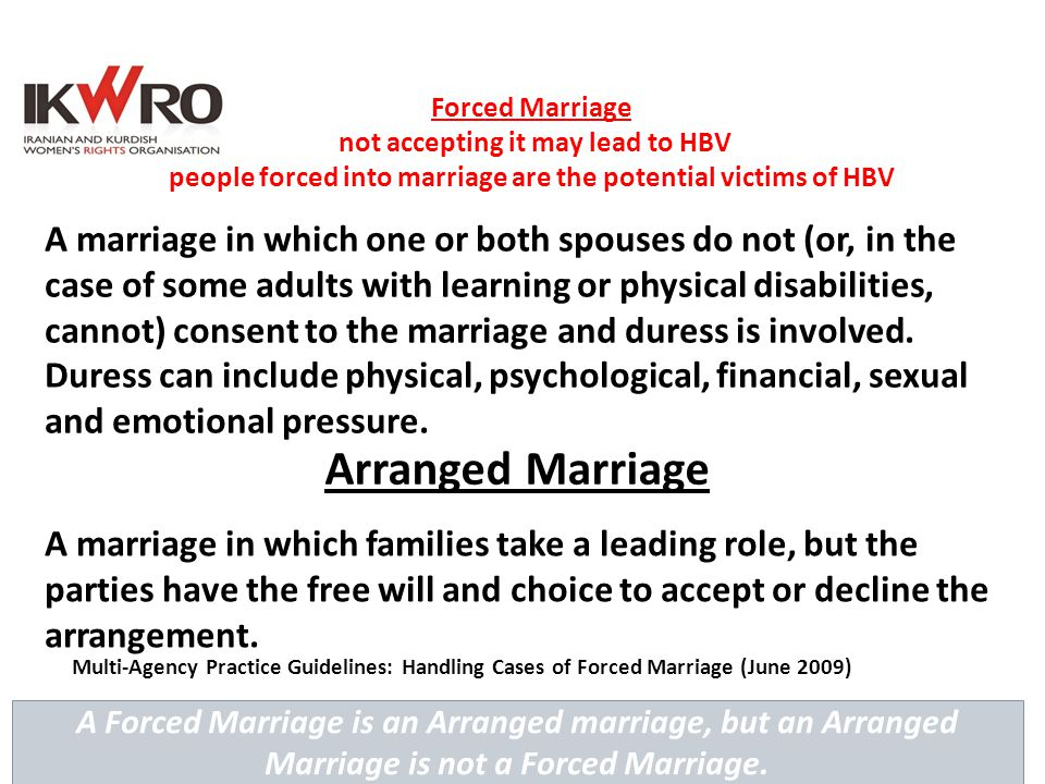 Forced Marriage not accepting it may lead to HBV people forced into marriage are the potential victims of HBV A marriage in which families take a lead