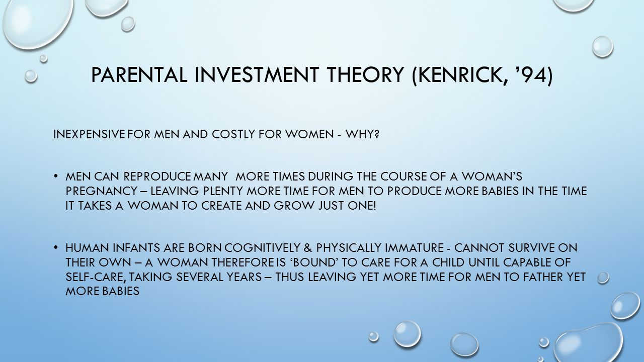 PARENTAL INVESTMENT THEORY (KENRICK, '94) INEXPENSIVE FOR MEN AND COSTLY FOR WOMEN - WHY.