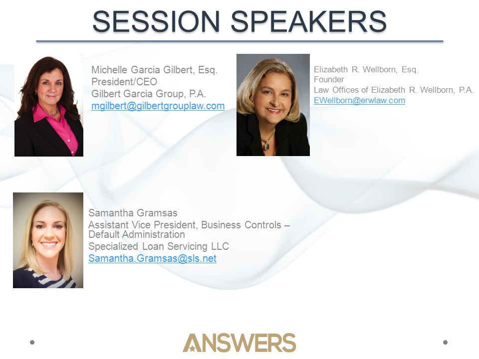 SESSION SPEAKERS Michelle Garcia Gilbert, Esq. President/CEO Gilbert Garcia Group, P.A.