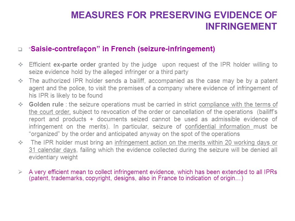 " "" Saisie-contrefaçon"" in French (seizure-infringement)  Efficient ex-parte order granted by the judge upon request of the IPR holder willing to sei"