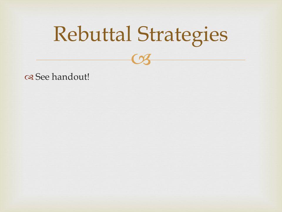   See handout! Rebuttal Strategies