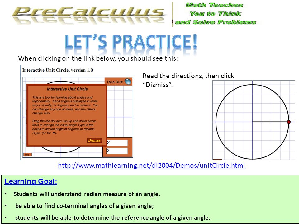 http://www.mathlearning.net/dl2004/Demos/unitCircle.html When clicking on the link below, you should see this: Read the directions, then click Dismiss .